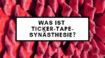 Was ist Ticker-Tape-Synästhesie?