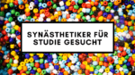 Synästhetiker für Studie gesucht