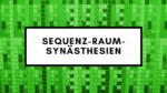 Sequenz-Raum-Synästhesien